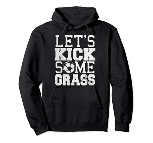 Let's Kick Some Grass Soccer Hoodie | Cool Soccer Team Gift ()