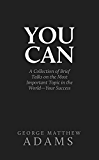 You Can: A Collection of Brief Talks on the Most Important Topic in the World-Your Success