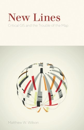 Wilson Line - New Lines: Critical GIS and the Trouble of the Map