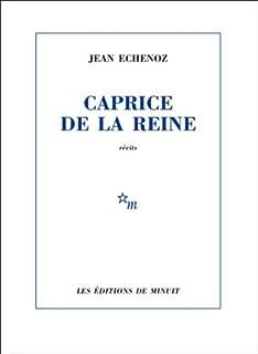 Caprice de la reine : récits, Echenoz, Jean