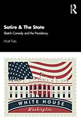 Satire & The State: Sketch Comedy and the Presidency Kindle Edition