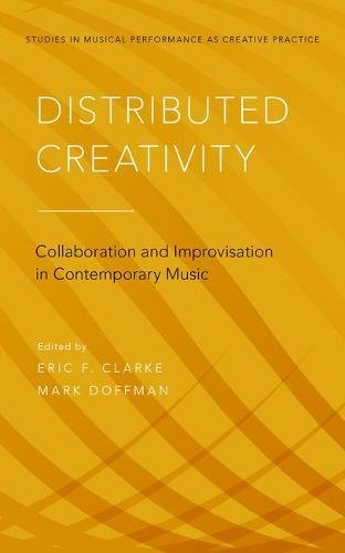 Distributed Creativity: Collaboration and Improvisation in Contemporary Music (Studies in Musical Perf as Creative Prac) (Distributed Creativity)