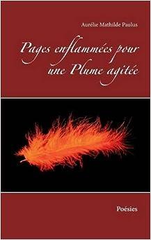 Pages enflammées pour une plume agitée : Poésies