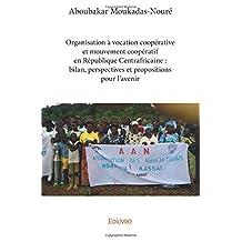 Organisation à vocation coopérative et mouvement coopératif en République Centrafricaine : bilan, perspectives et propositions pour l'avenir