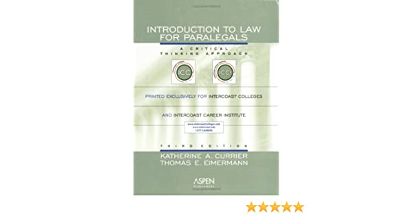 Intro to law for paralegals a critical thinking approach third intro to law for paralegals a critical thinking approach third edition currier katherine a 9780735559387 amazon books fandeluxe Image collections