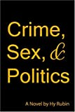 Crime, Sex, and Politics, Hyman Rubin, 142415412X