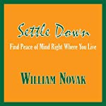 Settle Down: Find Peace of Mind Right Where You Live | Mr. William Thomas Novak