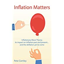 Inflation Matters: Inflationary Wave Theory, its impact on inflation past and present ... and the deflation yet to come