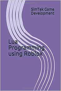 Lua Programming Using Roblox Development Simtek Game