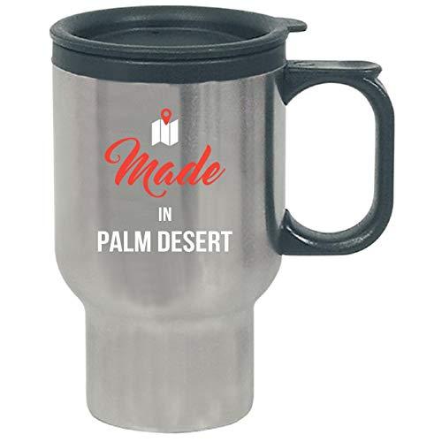 Made In Palm Desert City Funny Gift - Travel Mug ()