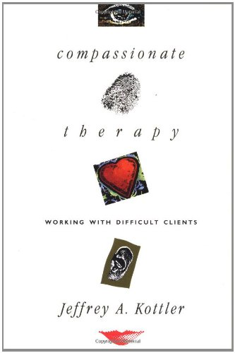 Compassionate Therapy: Working with Difficult Clients