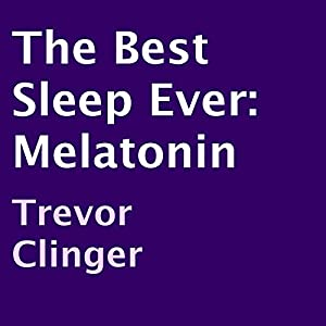 The Best Sleep Ever: Melatonin Audiobook