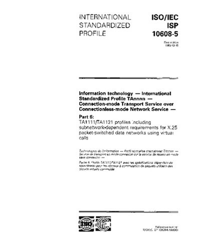 Read Online ISO/IEC ISP 10608-5:1992, Information technology - International Standardized Profile TAnnnn - Connection-mode Transport Service over ... subnetwork-dependent requirements for X.2 pdf