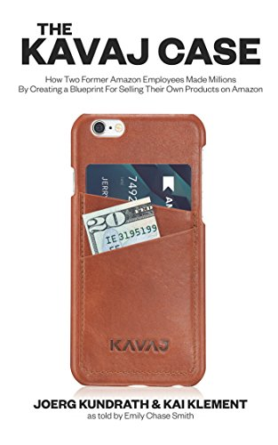 The KAVAJ Case: How Two Former Amazon Employees Made Millions By Creating a Blueprint For Selling Their Own Products on Amazon Pdf
