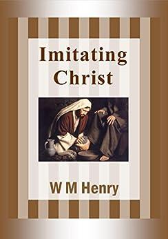 Imitating Christ by [Henry, W M]