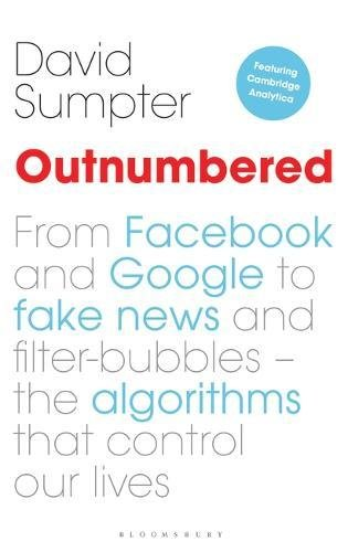 Outnumbered: From Facebook and Google to Fake News and Filter-bubbles – The Algorithms That Control Our Lives pdf