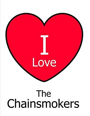 I Love The Chainsmokers: Large White Notebook/Journal for Writing 100 Pages, The Chainsmokers Gift for Boys, Girls, Women and Men