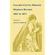 Callaway County, Missouri, Marriage Records: 1821 to 1871