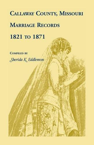 Download Callaway County, Missouri, Marriage Records: 1821 to 1871 PDF