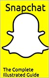 Understanding Snapchat: The Complete Illustrated Guide