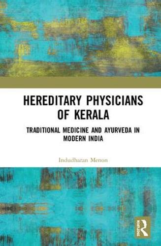 Hereditary Physicians of Kerala: Traditional Medicine and Ayurveda in Modern India
