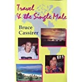 Travel and the Single Male, Bruce Cassirer, 0963423401