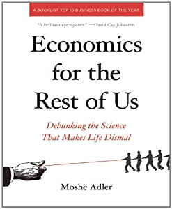 Economics for the Rest of Us: Debunking the Science That Makes Life Dismal by The New Press