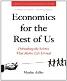img - for Economics for the Rest of Us: Debunking the Science That Makes Life Dismal book / textbook / text book
