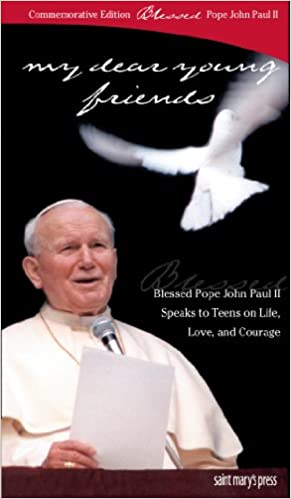 My Dear Young Friends: Blessed Pope John Paul II Speaks to Teens on Life, Love, and Courage