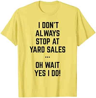 Funny I Dont Always Stop At Yard Sales T Shirt