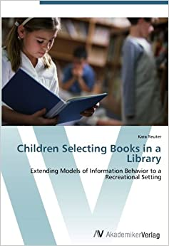 Book Children Selecting Books in a Library: Extending Models of Information Behavior to a Recreational Setting