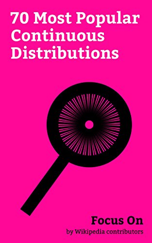 Focus On: 70 Most Popular Continuous Distributions: Gamma Distribution, Student's t-distribution, Log-normal Distribution, Weibull Distribution, Cauchy ... Gumbel Distributi... (English Edition)