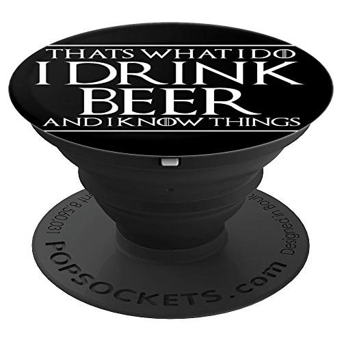 THATS WHAT I DO I DRINK BEER AND I KNOW THINGS Phone Grip - PopSockets Grip and Stand for Phones and Tablets ()
