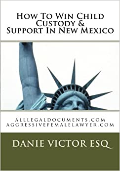 Book How To Win Child Custody and Support In New Mexico: alllegaldocuments.com aggressivefemalelawyer.com: Volume 1 (500 legal forms book series)