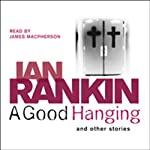 A Good Hanging and Other Stories | Ian Rankin