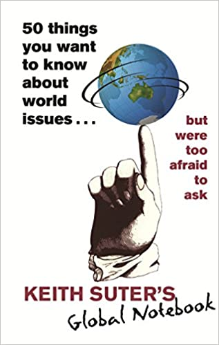 Book 50 Things You Want to Know About World Issues . . . But Were Too Afraid to Ask: Keith Suter's Global Notebook
