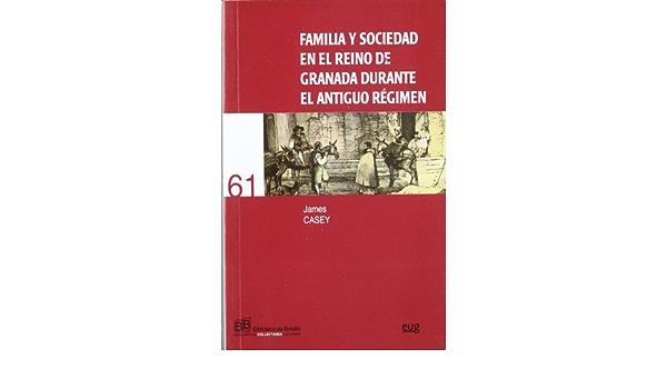 Familia y sociedad en el Reino de Granada durante el Antiguo ...