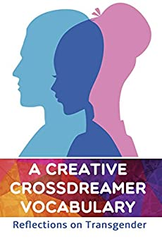 A Creative Crossdreamer Vocabulary: Reflections on Transgender by [Molay, Jack]