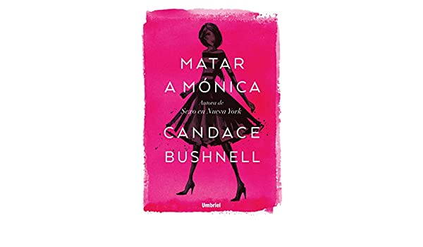 Amazon.com: Matar a Mónica (Umbriel narrativa) (Spanish Edition) eBook: Candace Bushnell: Kindle Store