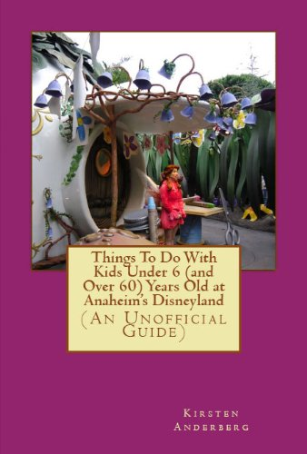 Things To Do With Kids Under 6 (and Over 60) Years Old at Anaheims Disneyland: (An Unofficial Guide)