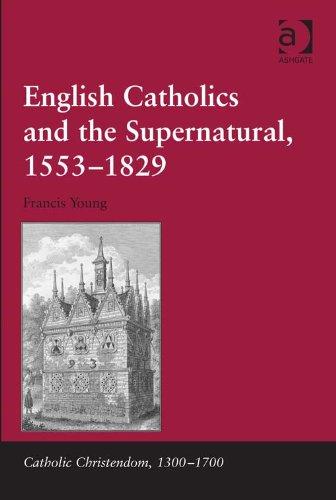 English Catholics and the Supernatural, 1553-1829 (Catholic Christendom, 1300-1700) Pdf