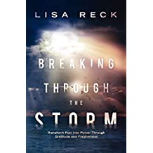Breaking Through the Storm: Transform Pain Into Power Through Gratitude and Forgiveness