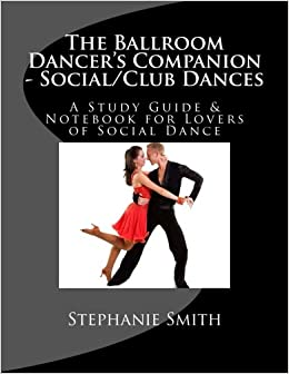 ;;TXT;; The Ballroom Dancer's Companion - Social/Club Dances: A Study Guide & Notebook For Lovers Of Social Dance (Volume 5). internet mayor coolants personal hours