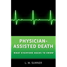 Physician-Assisted Death: What Everyone Needs to Know