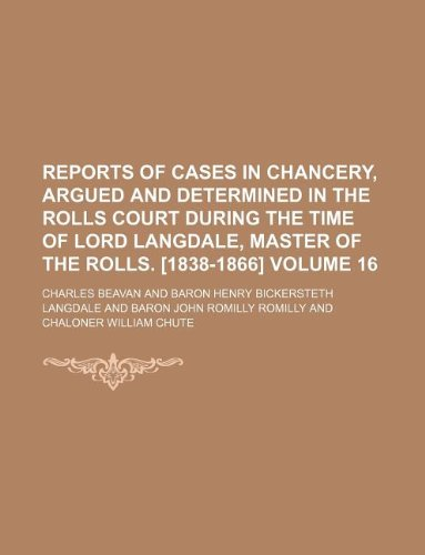 Reports of cases in Chancery, argued and determined in the Rolls court during the time of Lord Langdale, master of the rolls. [1838-1866] Volume 16 pdf epub