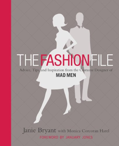 The Fashion File: Advice, Tips, and Inspiration from the Costume Designer of Mad Men