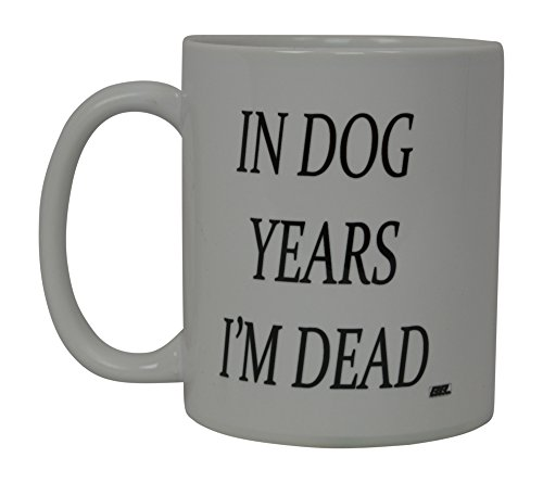 Best Funny Coffee Mug In Dog Years I'M Dead Novelty Cup Joke Great Gag Gift Idea For Men Women Office Work Adult Humor Employee Boss Coworkers (Dog Years)