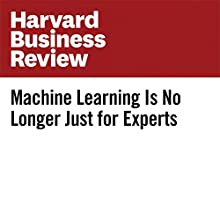 Machine Learning Is No Longer Just for Experts Other by Josh Schwartz Narrated by Fleet Cooper