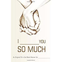 I ________ You So Much: An Original Fill-in-the-Blank Memoir for _________