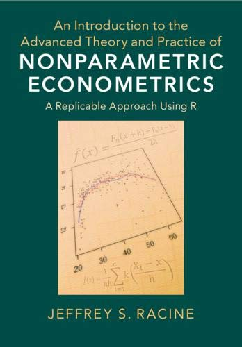 An Introduction to the Advanced Theory and Practice of Nonparametric Econometrics: A Replicable Approach Using R